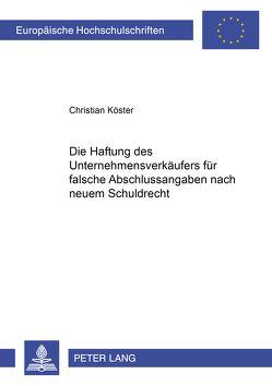 Die Haftung des Unternehmensverkäufers für falsche Abschlussangaben nach neuem Schuldrecht von Koester,  Christian