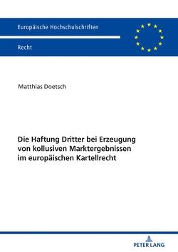 Die Haftung Dritter bei Erzeugung von kollusiven Marktergebnissen im europäischen Kartellrecht von Doetsch,  Matthias