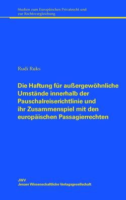 Die Haftung für außergewöhnliche Umstände innerhalb der Pauschalreiserichtlinie und ihr Zusammenspiel mit den europäischen Passagierrechten von Rucks,  Rudi