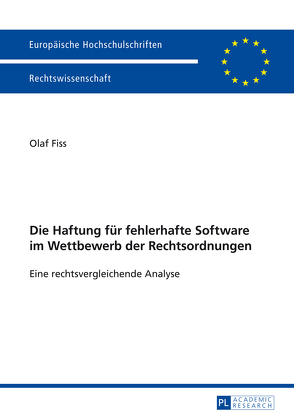 Die Haftung für fehlerhafte Software im Wettbewerb der Rechtsordnungen von Fiss,  Olaf