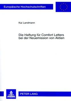 Die Haftung für Comfort Letters bei der Neuemission von Aktien von Landmann,  Kai Thomas