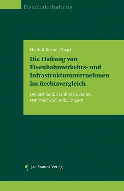 Die Haftung von Eisenbahnverkehrs- und Infrastrukturunternehmen im Rechtsvergleich von Koziol,  Helmut