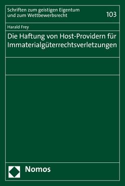Die Haftung von Host-Providern für Immaterialgüterrechtsverletzungen von Frey,  Harald