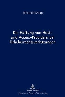 Die Haftung von Host- und Access-Providern bei Urheberrechtsverletzungen von Kropp,  Jonathan
