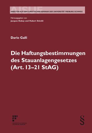 Die Haftungsbestimmungen des Stauanlagengesetzes (Art. 13-21 StAG) von Galli,  Dario