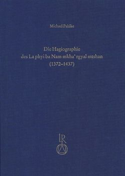 Die Hagiographie des La phyi ba Nam mkha' rgyal mtshan (1372 bis 1437) von Pahlke,  Michael