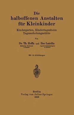Die halboffenen Anstalten für Kleinkinder von Hoffa,  Th., Latrille,  Ilse