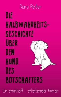 Die Halbwahrheitsgeschichte über den Hund des Botschafters von Reiter,  Daria