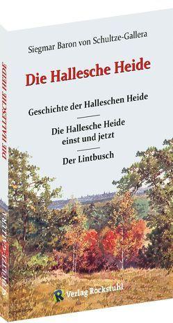 DIE HALLESCHE HEIDE von Schultze-Gallera,  Dr. Siegmar Baron von