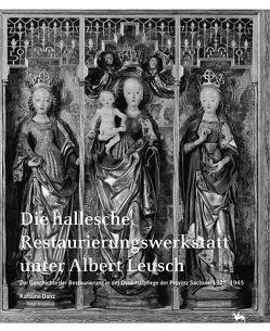 Die hallesche Restaurierungswerkstatt unter Albert Leusch von Danz,  Karoline, Rüber-Schütte,  Elisabeth, Wendland,  Ulrike