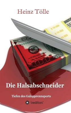 Die Halsabschneider – Tiefen des Galopprennsports von Tölle,  HEINZ