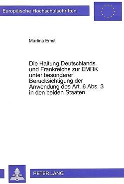Die Haltung Deutschlands und Frankreichs zur EMRK unter besonderer Berücksichtigung der Anwendung des Art. 6 Abs. 3 in den beiden Staaten von Ernst,  Martina