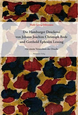 Die Hamburger Druckerei von Johann Joachim Christoph Bode (1767–1778) und Gotthold Ephraim Lessing (1767–1769) von Dehrmann,  Mark-Georg