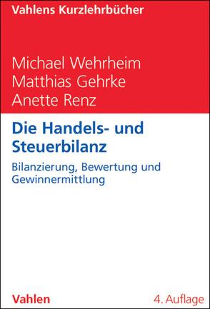 Die Handels- und Steuerbilanz von Gehrke,  Matthias, Renz,  Anette, Wehrheim,  Michael