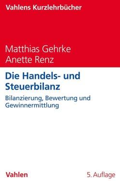 Die Handels- und Steuerbilanz von Gehrke,  Matthias, Renz,  Anette