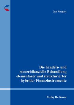 Die handels- und steuerbilanzielle Behandlung elementarer und strukturierter hybrider Finanzinstrumente von Wegner,  Jan