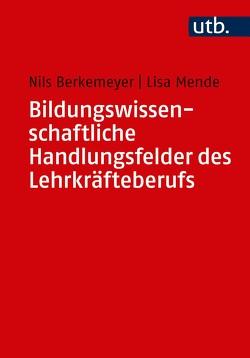 Bildungswissenschaftliche Handlungsfelder des Lehrkräfteberufs von Berkemeyer,  Nils, Mende,  Lisa