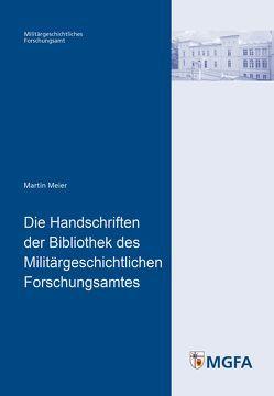 Die Handschriften der Bibliothek des Militärgeschichtlichen Forschungsamtes von Meier,  Martin