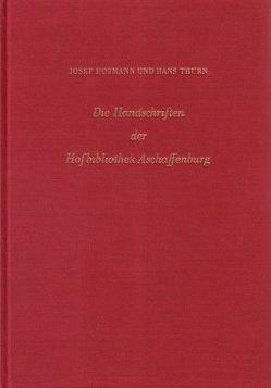 Die Handschriften der Hofbibliothek Aschaffenburg von Hofmann,  Josef, Thurn,  Hans