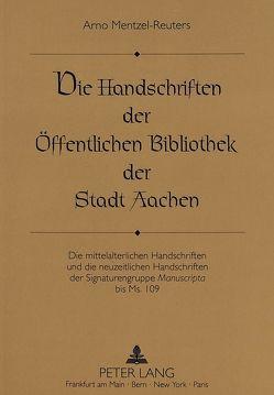 Die Handschriften der Öffentlichen Bibliothek der Stadt Aachen von Mentzel-Reuters,  Arno