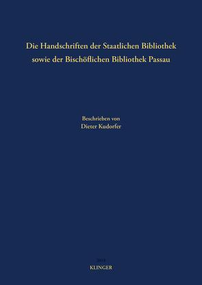 Die Handschriften der Staatlichen Bibliothek sowie der Bischöflichen Bibliothek Passau von Kudorfer,  Dieter