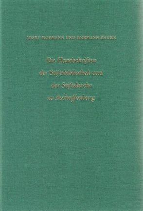 Die Handschriften der Stiftsbibliothek und der Stiftskirche zu Aschaffenburg von Hauke,  Hermann, Hofmann,  Josef