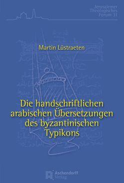 Die handschriftlichen arabischen Übersetzungen des byzantinischen Typikons von Lüstraeten,  Martin