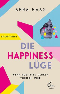 Die Happiness-Lüge von Maas,  Anna