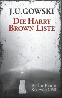 Die Harry Brown Liste von Gowski,  J.U.