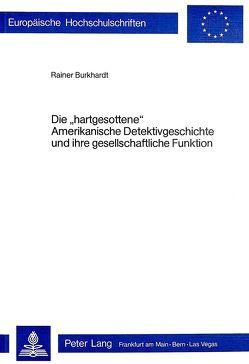 Die «hartgesottene» amerikanische Detektivgeschichte und ihre gesellschaftliche Funktion von Burkhardt,  Rainer