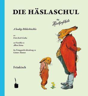 Die Häslaschul. A lustigs Bilderbiechla … Ins Fränggische überdrong von Ammon,  Günter, Koch-Gotha,  Fritz, Sixtus,  Albert