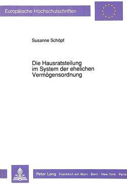 Die Hausratsteilung im System der ehelichen Vermögensordnung von Schoepf,  Susanne