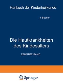 Die Hautkrankheiten des Kindesalters von Becker,  J., Brünauer,  R., Buschke,  A., Finkelstein,  H., György,  P., Jadassohn,  W., Joseph,  A., Keller,  W., Kiess,  O., Lehndorff,  H., Mayr,  J.K., Moncorps,  C., Pfaundler,  M. von, Schlossmann,  A., Scholtz,  W., Stein,  R. O., Steiner,  K.
