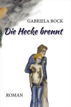 Die Hecke brennt von Bock,  Gabriela