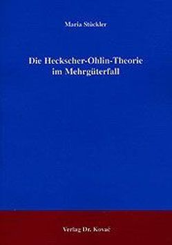 Die Heckscher-Ohlin-Theorie im Mehrgüterfall von Stückler,  Maria