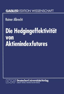Die Hedgingeffektivität von Aktienindexfutures von Albrecht,  Rainer