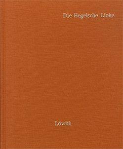 Die Hegelsche Linke von Bauer,  Bruno, Feuerbach,  Ludwig, Heine,  Heinrich, Hess,  Moses, Kierkegaard,  Soeren, Löwith,  Karl, Marx,  Karl, Ruge,  Arnold, Stirner,  Max (d.i. Johann Kaspar Schmidt)