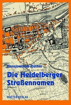 Die Heidelberger Straßennamen von Heidelberger Geschichtsverein e.V., Mumm,  Hans-Martin, Raether,  Hansjoachim