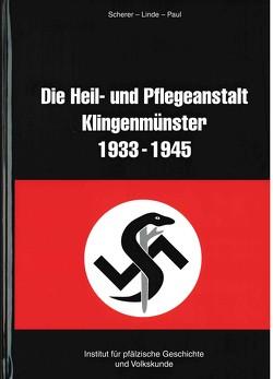 Die Heil- und Pflegeanstalt Klingenmünster 1933 – 1945 von Scherer/Linde/Paul