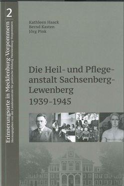 Die Heil- und Pflegeanstalt Sachsenberg-Lewenberg 1939-1945 von Haack,  Kathleen, Kasten,  Bernd, Pink,  Jörg