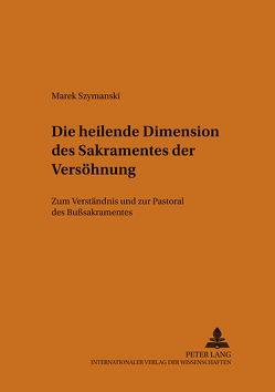 Die heilende Dimension des Sakramentes der Versöhnung von Szymanski,  Marek