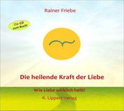 Die heilende Kraft der Liebe von Friebe,  Rainer