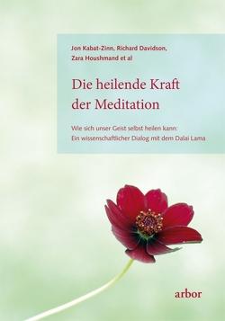 Die heilende Kraft der Meditation von Davidson,  Richard, Houshmand,  Zara, Kabat-Zinn,  Jon, Kauschke,  Mike
