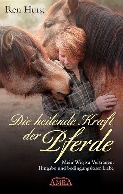 Die heilende Kraft der Pferde von Hurst,  Ren