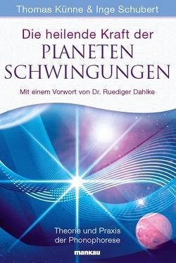 Die heilende Kraft der Planetenschwingungen von Künne,  Thomas, Schubert,  Inge