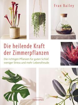Die heilende Kraft der Zimmerpflanzen von Bailey,  Fran, Weiß,  Claudia Maria