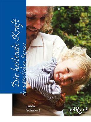 Die heilende Kraft des väterlichen Segens von Dorn,  Dorothée, Schubert,  Linda