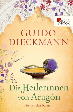Die Heilerinnen von Aragón von Dieckmann,  Guido