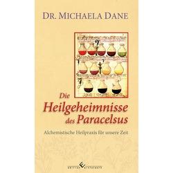 Die Heilgeheimnisse des Paracelsus von Michaela Dane,  Dr.