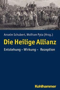 Die Heilige Allianz von Pyta,  Wolfram, Schubert,  Anselm